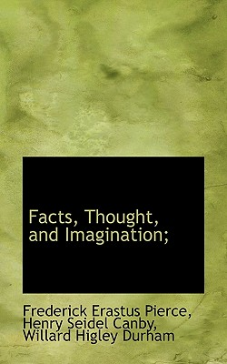 Facts, Thought, and Imagination; - Pierce, Frederick Erastus, and Canby, Henry Seidel, and Durham, Willard Higley