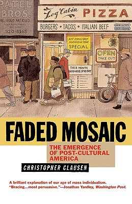 Faded Mosaic: The Emergence of Post-Cultural America - Clausen, Christopher, Ph.D.