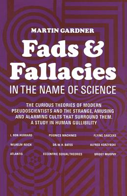 Fads and Fallacies in the Name of Science - Gardner, Martin