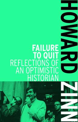 Failure to Quit: Reflections of an Optimistic Historian - Zinn, Howard