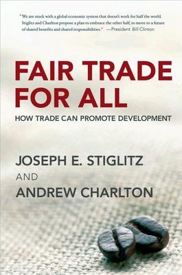 Fair Trade for All: How Trade Can Promote Development - Stiglitz, Joseph E