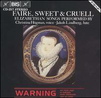 Faire, Sweet & Cruell: Elizabethan Songs - Christina Hogman (soprano); Jakob Lindberg (lute)
