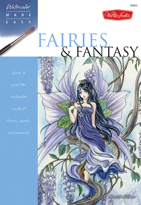 Fairies & Fantasy: Learn to paint the enchanted world of fairies, angels, and mermaids - Dillman, Meredith
