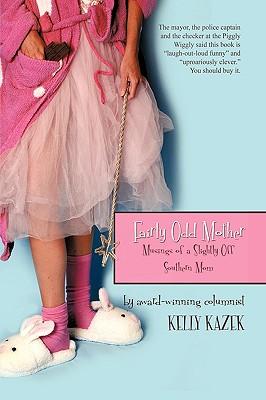 Fairly Odd Mother: Musings of a Slightly Off Southern Mom - Kelly Kazek, Kazek