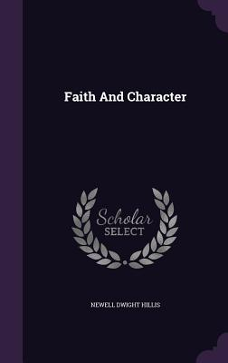 Faith and Character - Hillis, Newell Dwight