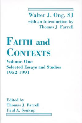 Faith and Contexts: Selected Essays and Studies 1952-1991 - Ong, Walter J, S.J., and Soukup, Paul A (Editor), and Farrell, Thomas J, Professor (Editor)