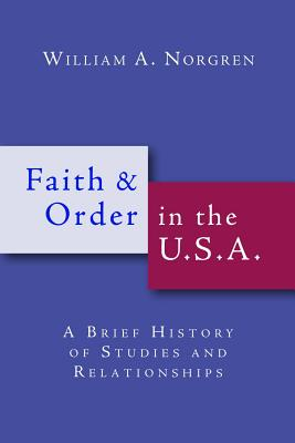 Faith and Order in the U.S.A.: A Brief History of Studies and Relationships - Norgren, William A