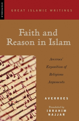 Faith and Reason in Islam: Averroes' Exposition of Religious Arguments - Averroes, and Najjar, Ibrahim (Translated by), and Fakhry, Majid, Professor (Introduction by)