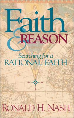 Faith and Reason: Searching for a Rational Faith - Nash, Ronald H, Dr.
