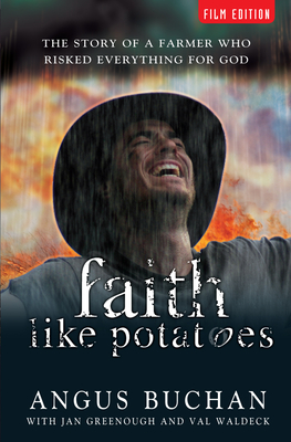 Faith Like Potatoes: The Story of a Farmer Who Dared to Believe in God - Buchan, Angus, and Greenough, Jan