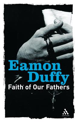 Faith of Our Fathers: Reflections on Catholic Tradition - Duffy, Eamon, Dr.