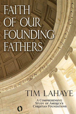Faith of Our Founding Fathers - LaHaye, Tim, Dr., and Tim, LaHaye