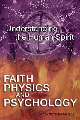 Faith, Physics, and Psychology: Rethinking Society and the Human Spirit - Medina, John Fitzgerald