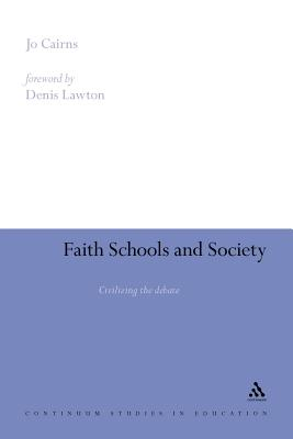 Faith Schools and Society: Civilizing the Debate - Cairns, Jo