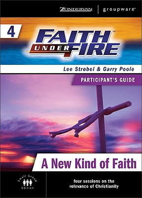Faith Under Fire: A New Kind of Faith No. 4 - Poole, Garry D., and Strobel, Lee