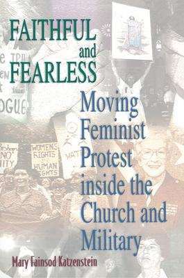 Faithful and Fearless: Moving Feminist Protest Inside the Church and Military - Katzenstein, Mary Fainsod