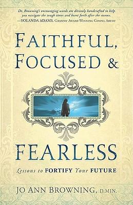 Faithful, Focused & Fearless - Browning, Jo Ann, M.DIV, D.Min.