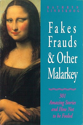 Fakes, Frauds & Other Malarkey: 301 Amazing Stories and How Not to Be Fooled - Kindskoog, Kathryn, and Lindskoog, Kathryn Ann
