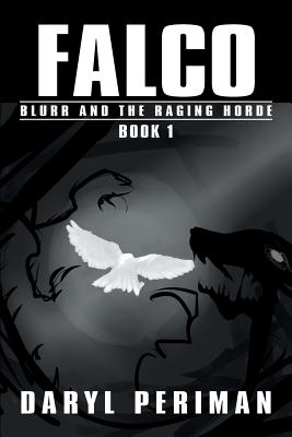 Falco: Book 1: Blurr and the Raging Horde - Periman, Daryl
