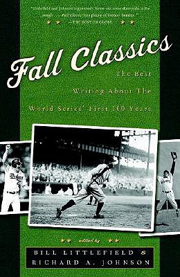 Fall Classics: The Best Writing about the World Series' First 100 Years - Littlefield, Bill
