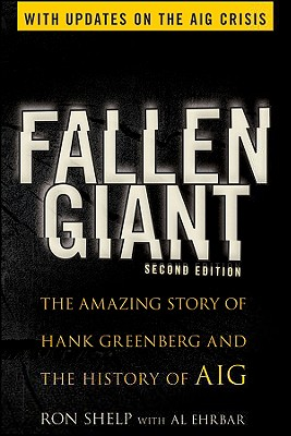 Fallen Giant: The Amazing Story of Hank Greenberg and the History of AIG - Shelp, Ronald, and Ehrbar, Al