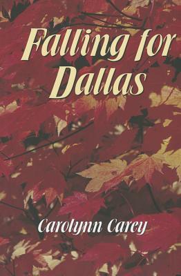 Falling for Dallas - Carey, Carolynn Sue