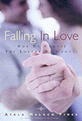Falling in Love: Why We Choose the Lovers We Choose - Pines, Ayala Malach, and Malakh-Pines, Ayala, and Malach Pines, Ayala