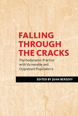 Falling Through the Cracks: Psychodynamic Practice with Vulnerable and Oppressed Populations - Berzoff, Joan, Professor (Editor)