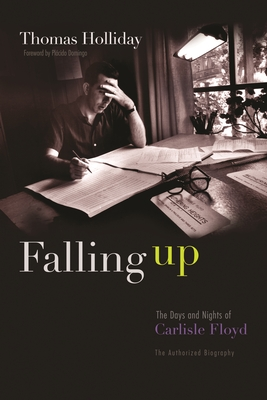 Falling Up: The Days and Nights of Carlisle Floyd, The Authorized Biography - Holliday, Thomas, and Domingo, Placido (Foreword by)