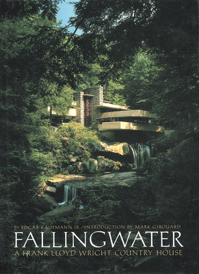 Fallingwater: A Frank Lloyd Wright Country House - Kaufmann, Edgar