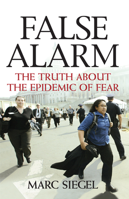 False Alarm: The Truth about the Epidemic of Fear - Siegel, Marc