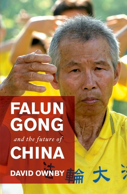 Falun Gong and the Future of China - Ownby, David