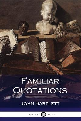 Familiar Quotations - Bartlett, John