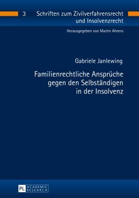 Familienrechtliche Ansprueche Gegen Den Selbstaendigen in Der Insolvenz - Janlewing, Gabriele