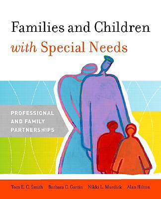 Families and Children with Special Needs: Professional and Family Partnerships - Smith, Tom E, and Gartin, Barbara L, and Murdick, Nikki L