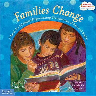 Families Change: A Book for Children Experiencing Termination of Parental Rights - Nelson, Julie