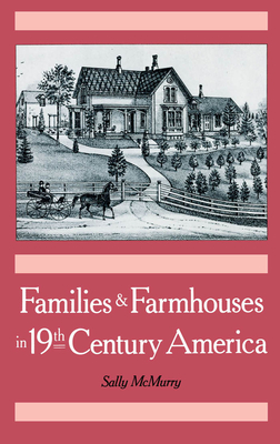 Families & Farmhouses in 19th-Century America - McMurry, Sally