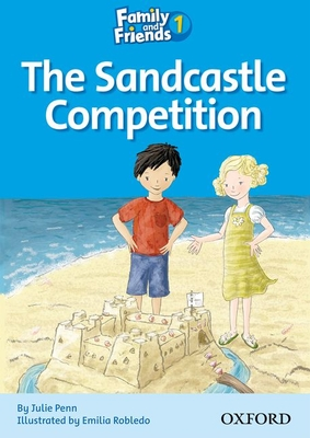 Family and Friends Readers 1: The Sandcastle Competition - Penn, Julie, and Robledo, Emilia (Illustrator)
