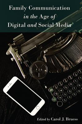 Family Communication in the Age of Digital and Social Media - Bruess, Carol J. (Editor)