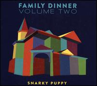 Family Dinner, Vol. 2 - Snarky Puppy