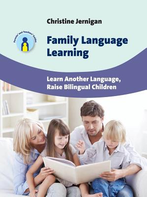 Family Language Learning: Learn Another Language, Raise Bilingual Children - Jernigan, Christine