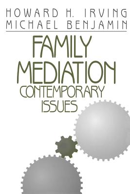 Family Mediation: Contemporary Issues - Irving, Howard H, Dr., and Benjamin, Michael, Dr.