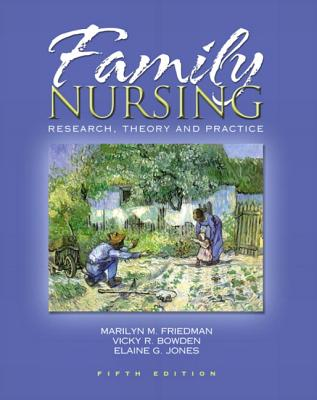Family Nursing: Research, Theory, and Practice - Friedman, Marilyn R, and Bowden, Vicky R, Dnsc, RN, and Jones, Elaine