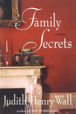 Family Secrets - Wall, Judith Henry
