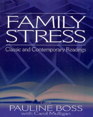 Family Stress: Classic and Contemporary Readings - Boss, Pauline E (Editor)