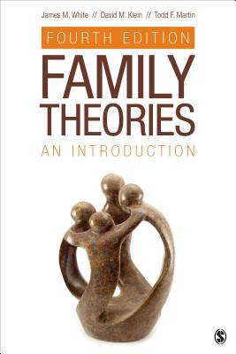 Family Theories: An Introduction - White, James M, Dr., and Klein, David M, Dr., and Martin, Todd F