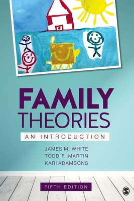 Family Theories: An Introduction - White, James M, and Martin, Todd F, and Adamsons, Kari