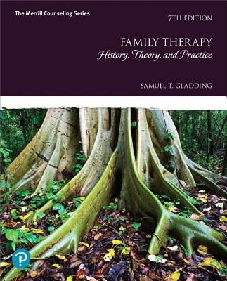 Family Therapy: History, Theory, and Practice - Gladding, Samuel