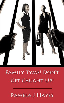 Family Tyme! Don't Get Caught Up! - Hayes, Pamela J
