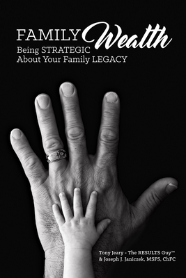 Family Wealth: Being Strategic about Your Family Legacy - Jeary, Tony